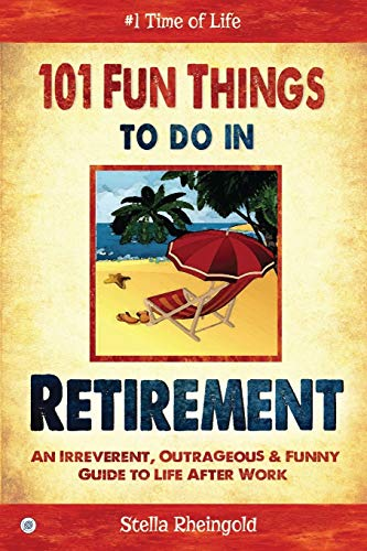 9781684184088: 101 Fun Things to do in Retirement: An Irreverent, Outrageous & Funny Guide to Life After Work