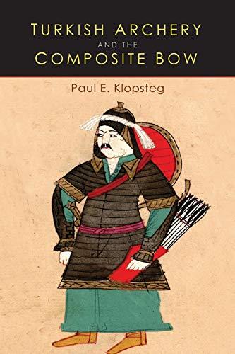 Turkish Archery and the Composite Bow: A: Klopsteg, Paul E.