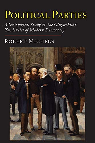 9781684220229: Political Parties: A Sociological Study of the Oligarchial Tendencies of Modern Democracy