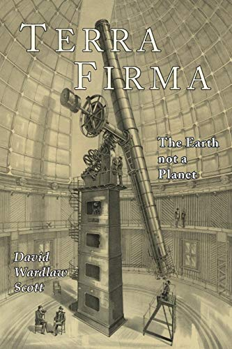9781684221288: Terra Firma: The Earth Not a Planet, Proved from Scripture, Reason, and Fact
