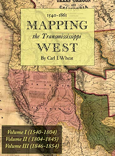 Mapping the Transmississippi West 1540-1861: [Volumes One: Carl I. Wheat