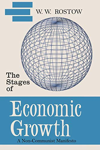The Stages of Economic Growth : A: W. W. Rostow