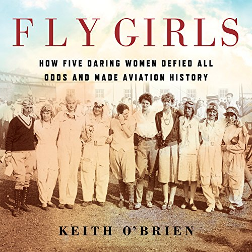 Book Cover: Fly Girls: How Five Daring Women Defied All Odds and Made Aviation History