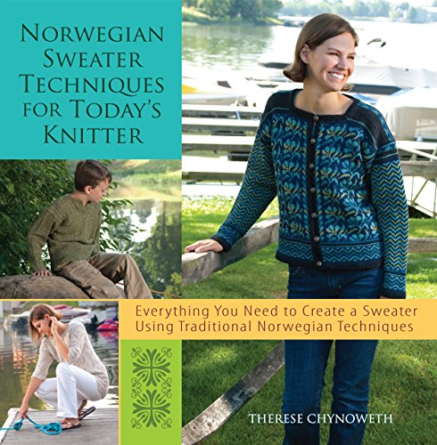 Norwegian Sweater Techniques for Today's Knitter: Therese Chynoweth