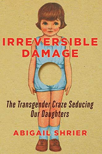 9781684510313: Irreversible Damage: The Transgender Craze Seducing Our Daughters