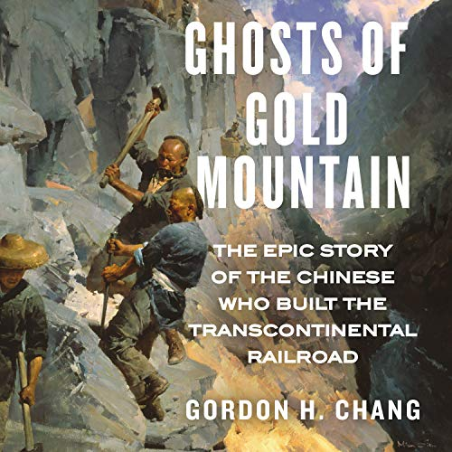 9781684572908: Ghosts of Gold Mountain: The Epic Story of the Chinese Who Built the Transcontinental Railroad