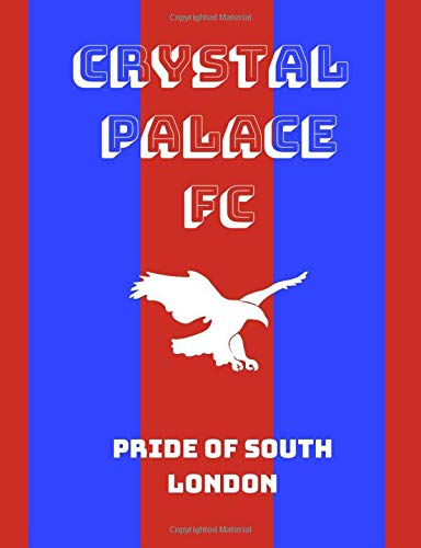 """9781686313660: Pride Of South London: Crystal Palace FC themed notebook, 50 lined pages (7.44"""" x 9.69"""")"""