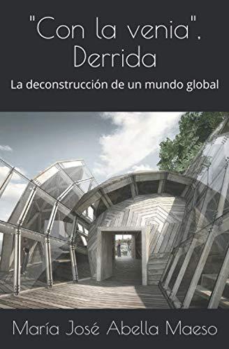 """9781686514289: """"Con la venia"""", Derrida: La deconstrucción de un mundo global"""