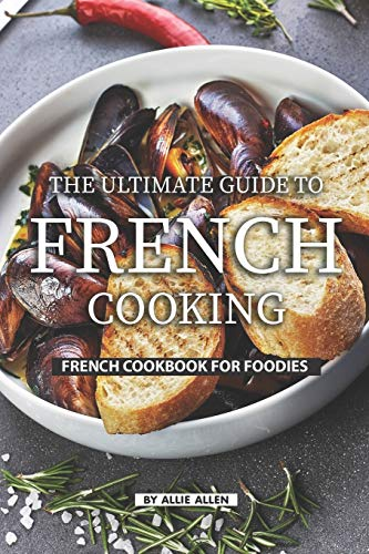 9781686922121: The Ultimate Guide to French Cooking: French Cookbook for Foodies