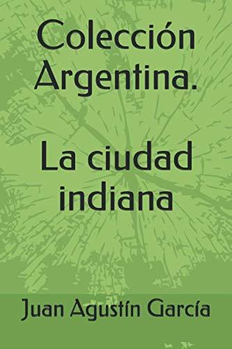 9781686994067: Colección Argentina. La ciudad indiana