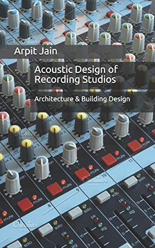 Acoustic Design of Recording Studios: Architecture &: Arpit Jain