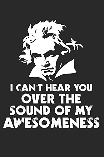 9781687351180: I Can't Hear You Over The Sound Of My Awesomeness: A5 Notenblätter Sheet Musiknoten I Ludwig Van Beethoven I Pianist I Symphonie I Klassik I Musik I Komponist I Fünfte I Bonn I Geschenk