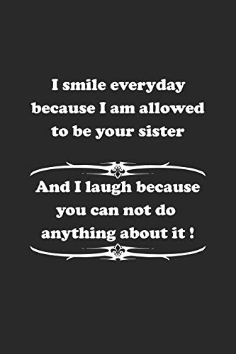 9781687452993: I smile everyday because I am allowed to be your sister. And I laugh because you can not do anything about it !: Notizbuch mit lustigem Spruch für Spass Versteher & Komiker | Karo | A5 | 120 Seiten