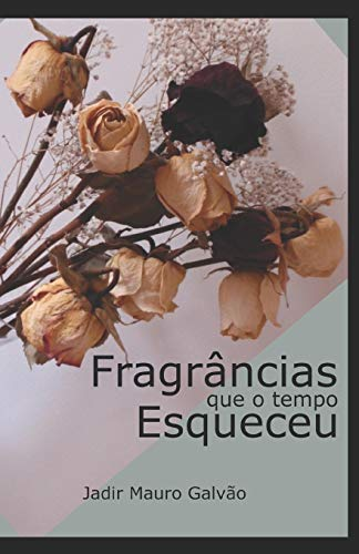 Fragrancias que o tempo esqueceu (Paperback) - Jadir Mauro Galvao