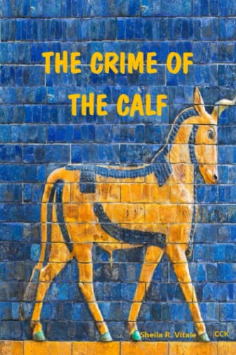 9781688236110: The Crime Of The Calf: An Exposition Of Exodus, Chapter 32, According To The Mysteries