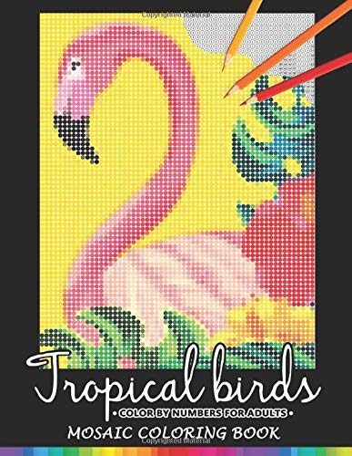9781688659162: Tropical Birds Color by Numbers for Adults: Mosaic Coloring Book Stress Relieving Design Puzzle Quest