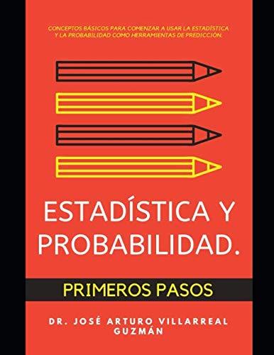 Estadística y probabilidad.: Primeros pasos.: Villarreal G., Dr.