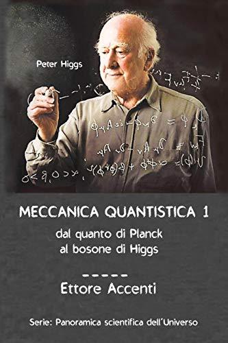 9781689532389: Meccanica Quantistica 1: Dal quanto di Planck al bosone di Higgs