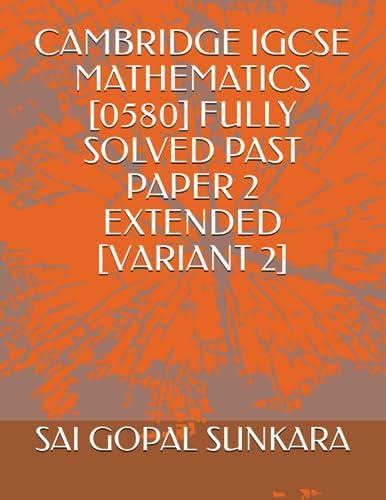 Cambridge Igcse Mathematics [0580] Fully Solved Past: Sunkara, Sai Gopal