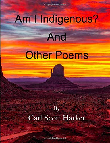 Am I Indigenous? And Other Poems: Carl Scott Harker