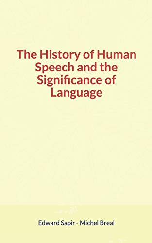 The History of Human Speech and the: Breal, Michel