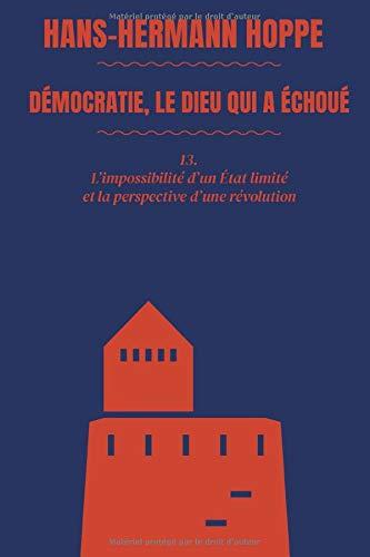 9781689971782: Démocratie, le dieu qui a échoué: 13. L'impossibilité d'un État limité et la perspective d'une révolution