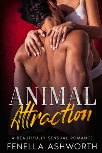Animal Attraction: Sizzling anticipation, steamy sex, mad: Ashworth, Fenella