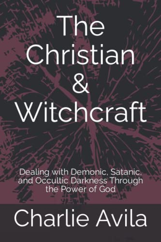 9781691502523: The Christian & Witchcraft: Dealing with Demonic, Satanic, and Occultic Darkness Through the Power of God