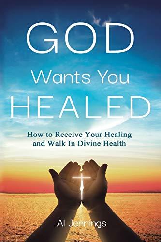 God Wants You Healed: How To Receive: Al Jennings
