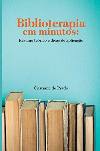 Biblioterapia em minutos: Resumo teorico e dicas de aplicacao (Paperback) - Cristiane Do Prado