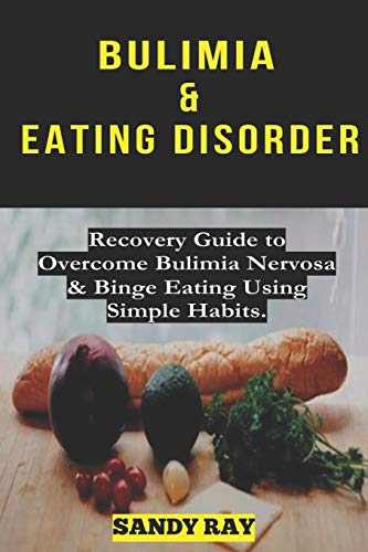 9781693138591: Bulimia & Eating Disorder: RECOVERY GUIDE TO OVERCOME BULIMIA NERVOSA AND BINGE EATING USING SIMPLE HABITS. Bonus Lesson: mindful eating habits to overcome triggers weight gain and Anxiety with food