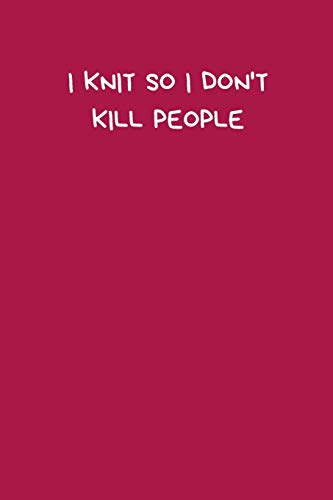 """9781693221781: I Knit So I Don't Kill People: Funny Novelty Knitting Journal Gifts for Women and Girls, Red Pink Lined Paperback A5 Notebook (6"""" x 9"""") Small / Medium Size Notepad Book, Gag Humour"""