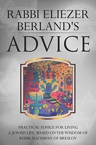9781693335754: Rabbi Eliezer Berland's Advice: Practical advice for living a Jewish life, based on the wisdom of Rebbe Nachman of Breslov