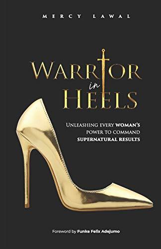 Warrior In Heels: Unleashing Every Woman's Power: Adejumo, Funke Felix