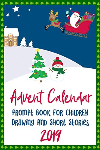9781693864742: Advent Calendar Prompt Book For Children - Drawing And Short Stories - 2019: 25 Days of Prompts for Children to Draw Pictures and Write Stories