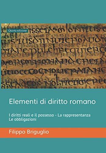 9781693974762: Elementi di diritto romano: I diritti reali e il possesso - La rappresentanza - Le obbligazioni