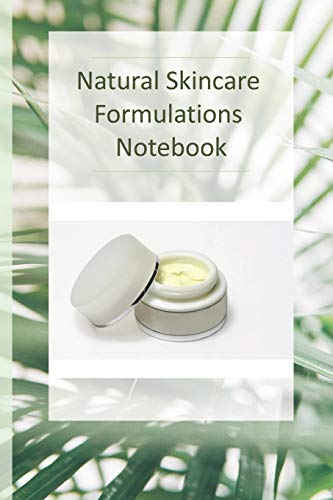 9781694938619: Natural Skincare Formulations Notebook: Creative your own skincare formulations and keep them all in one place. All organised in tables so you can keep track of all your best natural skincare recipes.