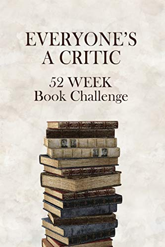 9781694983664: Everyone's A Critic 52 Week Book Challenge: For Bibliophiles, Bookworms, and Casual Readers - Watch, Rate & Record Information About the Books You Read (Challenge Books)