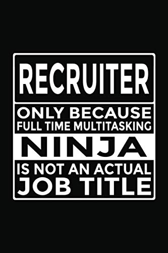 """9781695072794: Recruiter - Only Because Full Time Multitasking Ninja Is Not An Actual Job Title: 6x9"""" Notebook, 120 Pages, Perfect for Note and Journal, Great Gift for Recruiter"""