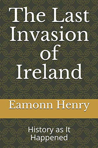 The Last Invasion of Ireland: History as: Henry, Eamonn