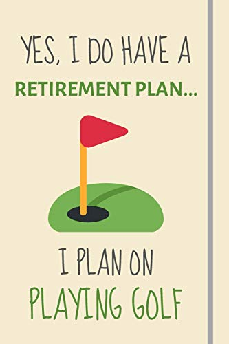 9781695416659: Yes, i do have a retirement plan... I plan on playing golf: Funny Novelty golf gift for him, for dad, for men or uncle - Lined Journal or Notebook