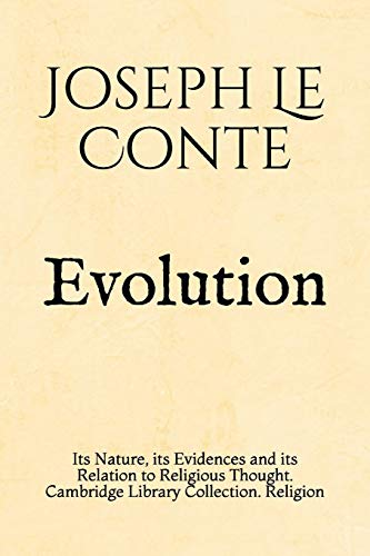 Evolution: Its Nature, its Evidences and its: Le Conte, Joseph