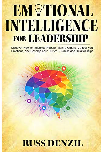9781695681736: Emotional Intelligence for Leadership: Discover How to Influence People, Inspire Others, Control your Emotions, and Develop Your EQ for Business and Relationships