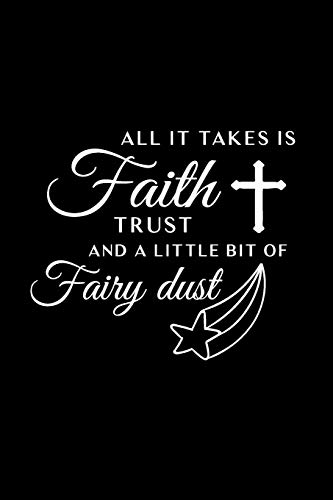 All it Takes is Faith Trust And: Publishing, Art Gift