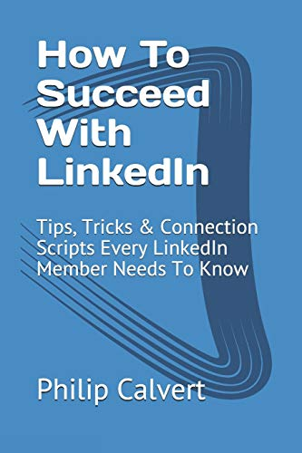 9781696196369: How To Succeed With LinkedIn: Tips, Tricks & Connection Scripts Every LinkedIn Member Needs To Know
