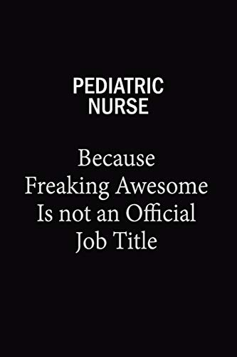pediatric nurse Because Freaking Awesome Is Not: Blue Stone Publishers