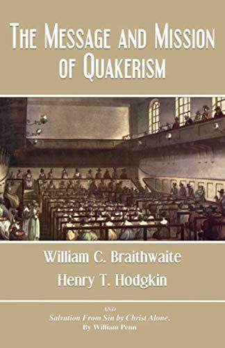The Message and Mission of Quakerism: Braithwaite, William C./