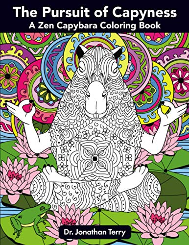 9781697151701: The Pursuit of Capyness: A Zen Capybara Coloring Book (Dr. Jonathan Terry's Educational Coloring Books)