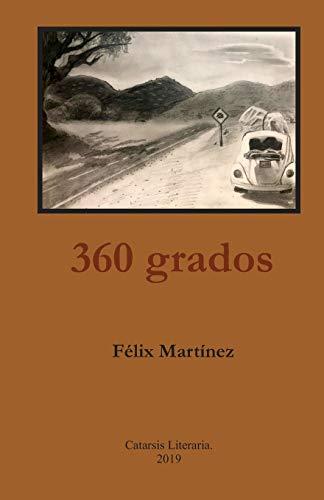 360 grados: Relatos y poemas: Martinez, Felix