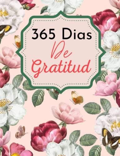 9781697862737: 365 Dias De Gratitud: Diario Floral De Gratitud 120 Paginas de Escritura de Motivación y Agradecimiento Para Todos Los días